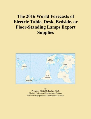 The 2016 World Forecasts of Electric Table, Desk, Bedside, or Floor-Standing Lamps Export - Forecast Lamp Table