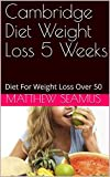 Cambridge Diet Weight Loss 5 Weeks: Diet For Weight Loss Over 50