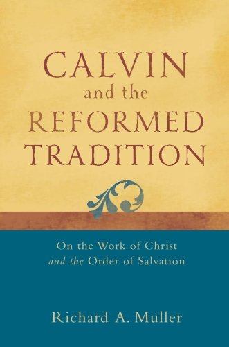 Calvin and the Reformed Tradition: On the Work of Christ and the Order of Salvation (Calvin Jersey Jeans)