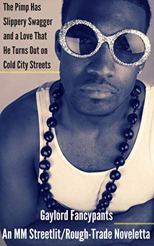 - The Pimp Has Slippery Swagger and a Love That He Turns Out on Cold City Streets: An MM Streetlit/Rough-Trade Noveletta (Thugs Have an Allure As Irresistible As It Is Rapturous Book 1)