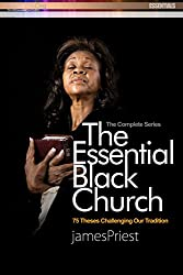 The Essential Black Church: Seventy-Five Theses Challenging Our Tradition (PraiseNet Essentials Book 7)