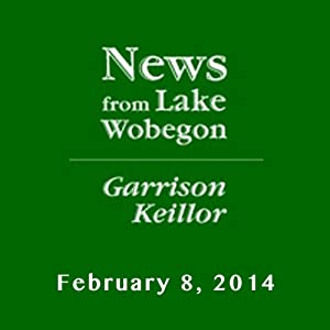 The News from Lake Wobegon from A Prairie Home Companion, February 08, 2014 Radio/TV Program