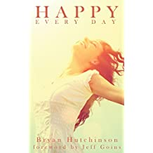 HAPPY EVERY DAY: 26 Simple and Effective Ways to Better Days that Work