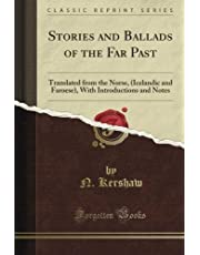 Stories and Ballads of the Far Past: Translated from the Norse, (Icelandic and Faroese), With Introductions and Notes (Classic Reprint)