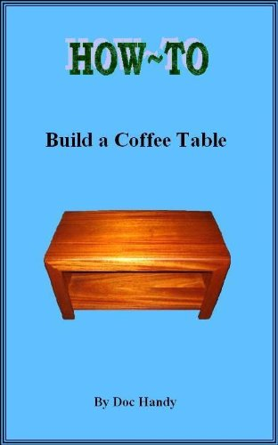 how-to-build-a-coffee-table-doc-handy-s-furniture-building-finishing-series-book-1