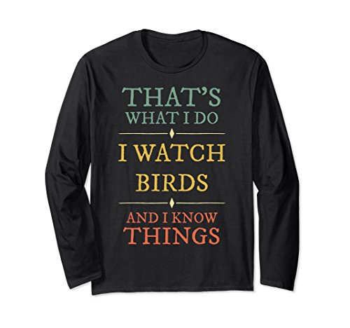 Unisex I Watch Birds And I Know Things Shirt. Bird Watchers Gifts Large Black