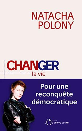 Pour Changer (Changer la vie. Pour une reconquête démocratique (EDITIONS DE L'O) (French Edition))