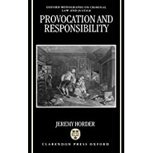Provocation and Responsibility (Oxford Monographs on Criminal Law and Justice)