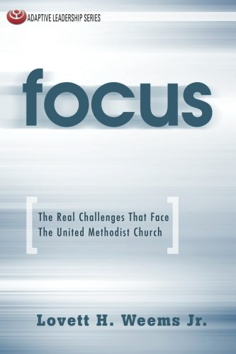 Focus: The Real Challenges That Face The United Methodist Church (Adaptive Leadership (Focus Series)