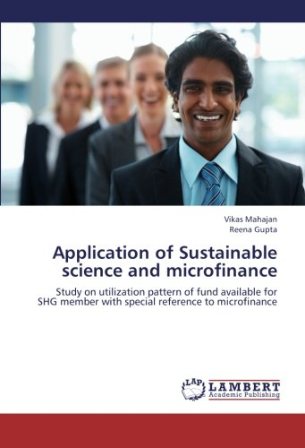 Application of Sustainable science and microfinance: Study on utilization pattern of fund available for SHG member with special reference to microfinance pdf epub
