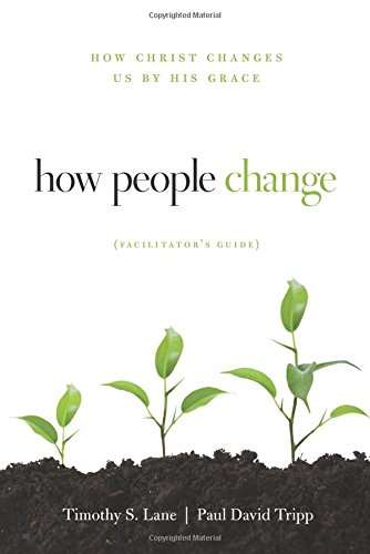 How People Change Facilitator's Guide: How Christ Changes Us by His Grace
