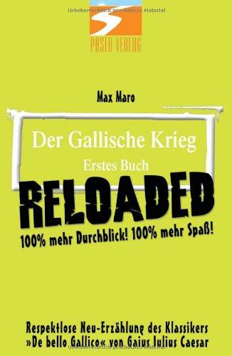 Der Gallische Krieg, Erstes Buch - RELOADED: 100% mehr Durchblick! 100% mehr Spaß!