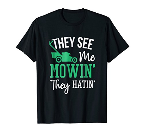 They See Me Mowin They Hatin Funny Lawn Mower T-Shirt (208cc Lawn Mower)