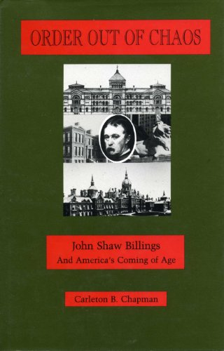 Order Out of Chaos: John Shaw Billings and America's Coming of Age