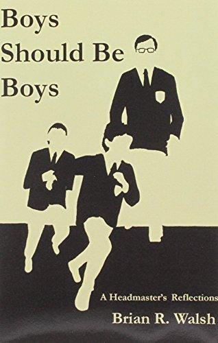 Boys Should Be Boys /; A Headmaster's Reflections by Brian R. Walsh (2008-06-01)