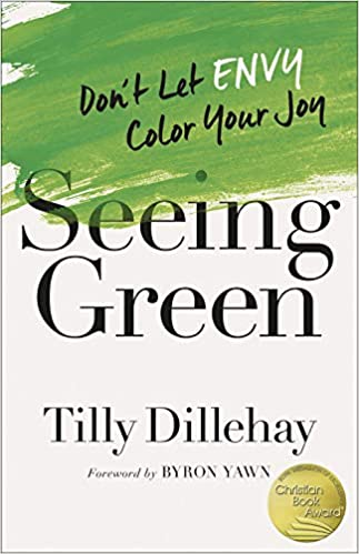 Seeing Green: Don't Let Envy Color Your Joy: Tilly Dillehay