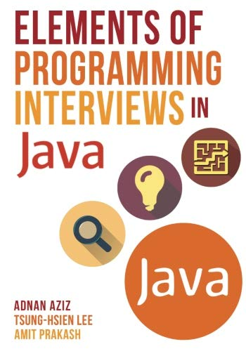 Elements of Programming Interviews in Java: The Insiders' Guide (Interview Questions For Data Structures And Algorithms)