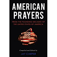 American Prayers: From the Founding Decades of the United States of America