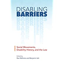 Disabling Barriers: Social Movements, Disability History, and the Law (Disability Culture and Politics)
