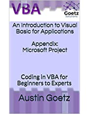 An Introduction to Visual Basic for Applications: Appendix: Microsoft Project: Coding in VBA for Beginners to Experts (Introduction to VBA - Goetz Solutions Book 12)