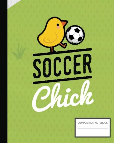 Soccer Chick - Soccer Chick Composition Notebook: Cute Soccer School Wide Ruled Notebook, Blank Lined Journal for Soccer Players