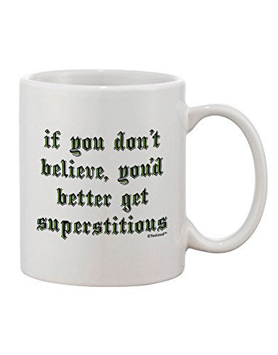 TooLoud If You Don't Believe You'd Better Get Superstitious Printed 11oz Coffee Mug]()