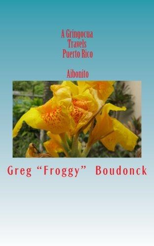 A Gringocua Travels Puerto Rico Aibonito (Volume 5)