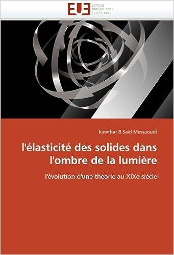 Livre gratuits en ligne l'élasticité des solides dans l'ombre de la lumière: l'évolution d'une théorie au XIXe siècle pdf, epub