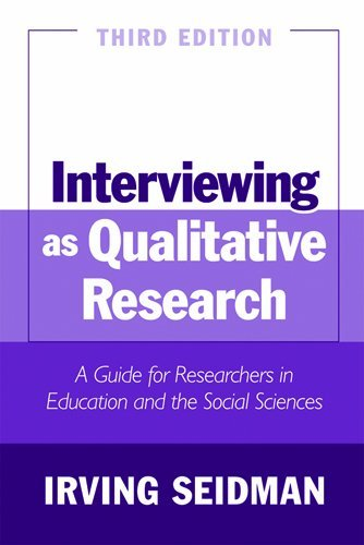 Interviewing as Qualitative Research: A Guide for Researchers in Education and the Social Sciences, 3rd Edition by Irving Seidman (2005-12-01)
