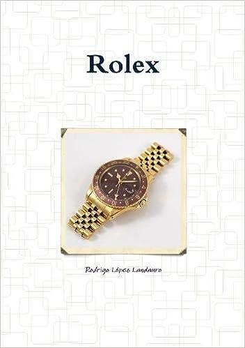 Rolex (Spanish Edition): Rodrigo López Landauro: 9780244607289: Amazon.com: Books