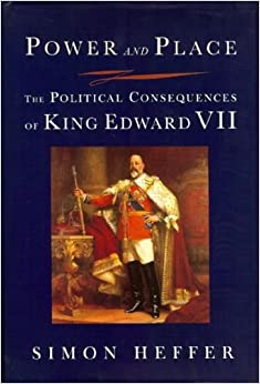 POWER AND PLACE; THE POLITICAL CONSEQUENCES OF KING EDWARD VII.