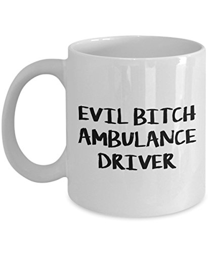 Evil Bitch Ambulance Driver, 11Oz Coffee Mug Unique Gift Idea for Him, Her, Mom, Dad - Perfect Birthday Gifts for Men or (Tin Man Dog Costumes)