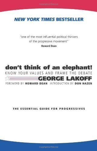 Don't Think of an Elephant: Know Your Values and Frame the Debate 1st (first) Printing Edition by George Lakoff published by Chelsea Green Publishing Co (1990)