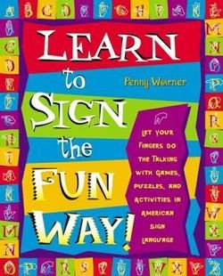 Penny Warner: Learn to Sign the Fun Way! : Let Your Fingers Do the Talking with Games, Puzzles, and Activities in American Sign Language (Paperback); 2001 Edition