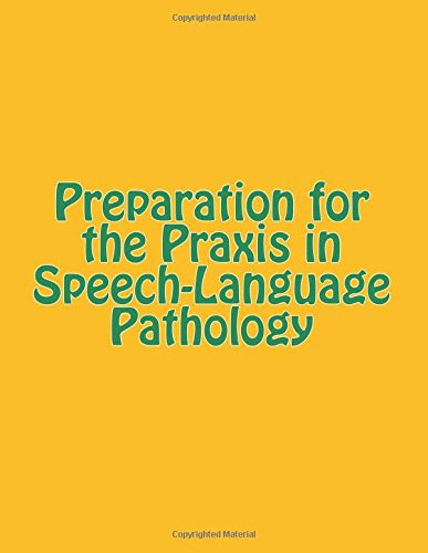 Preparation for the Praxis in Speech-Language Pathology by CreateSpace Independent Publishing Platform