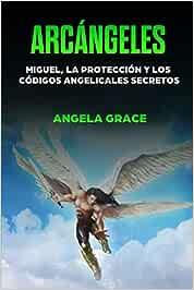 Arcángeles: Miguel, la protección y los códigos angelicales secretos (Meditación Guiada, Reiki, Guía Espiritual, Espiritualidad, Curación, Cristales, Ley De Atracción, Chakras en Español)