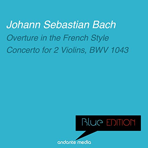 Blue Edition - Bach: Overture in the French Style & Concerto for 2 Violins