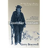 Gerry, Get Your Gun: The Legendary Life of Hunting Guide Gerry Bracewell