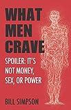What Men Crave: Spoiler: It's Not Money, Sex, or