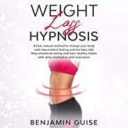 Weight Loss Hypnosis: A Fast, Natural Method to Change Your Body with Intermittent Fasting and the Keto Diet.
