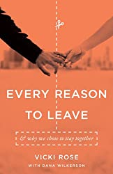 Every Reason to Leave: And Why We Chose to Stay Together