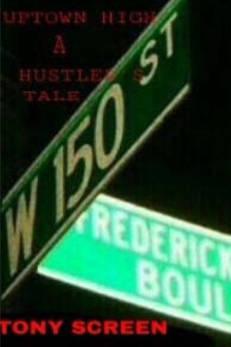 Up-Town High...A Hustlers Tale: ...No where else can you go...