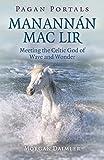 Pagan Portals - Manannán mac Lir: Meeting The