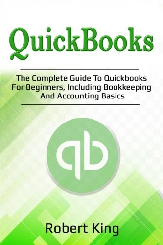 Quickbooks  The Complete Guide To Quickbooks For Beginners  Including Bookkeeping And Accounting Basics