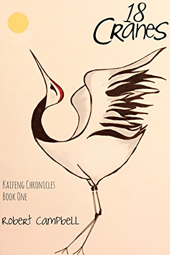 18 Cranes: Kaifeng Chronicles, Book One by [Campbell, Robert]