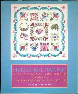 Hello Baltimore - A 45 inch Square Quilt Introducing the Baltimore Album Style