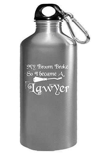My Broom Broke So I Became A Lawyer - Water Bottle -