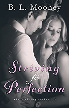Striving for Perfection (Striving Series Book 2) by [Mooney, B.L.]