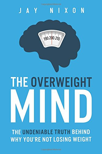 The Overweight Mind: The Undeniable Truth Behind Why You're