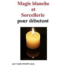 Magie blanche et sorcellerie pour débutant (French Edition)